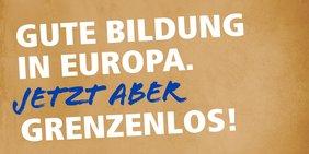 """Europawahlkampagne 2019. Schriftzug """"Gute Bildung in Europa. Jetzt aber grenzenlos!"""""""