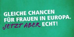 """Europawahlkampagne 2019. Schriftzug """"Gleiche Chancen für Frauen in Europa. Jetzt aber echt!"""""""